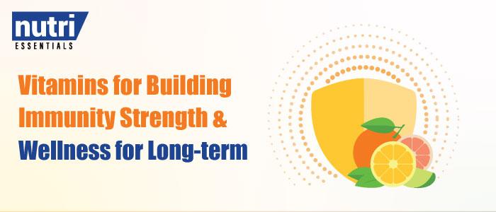 Vitamins for Building Immunity Strength & Wellness for Long-term